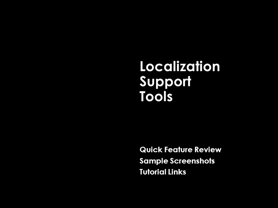Localization Support Tools Quick Feature Review Sample Screenshots Tutorial Links