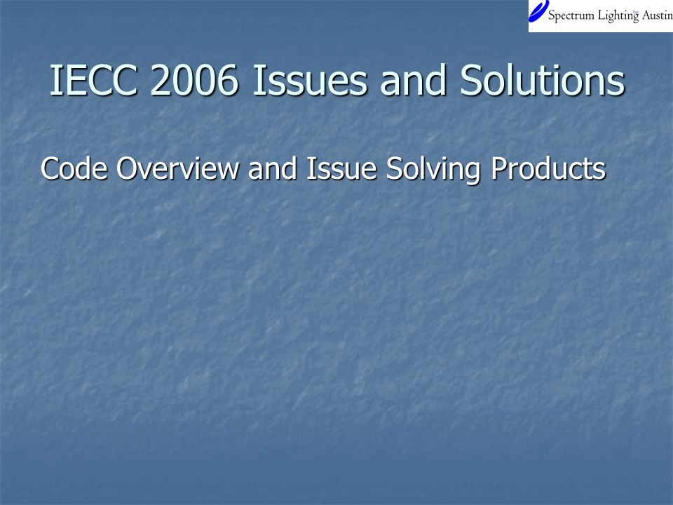 IECC 2006 Issues and Solutions Code Overview and Issue Solving Products