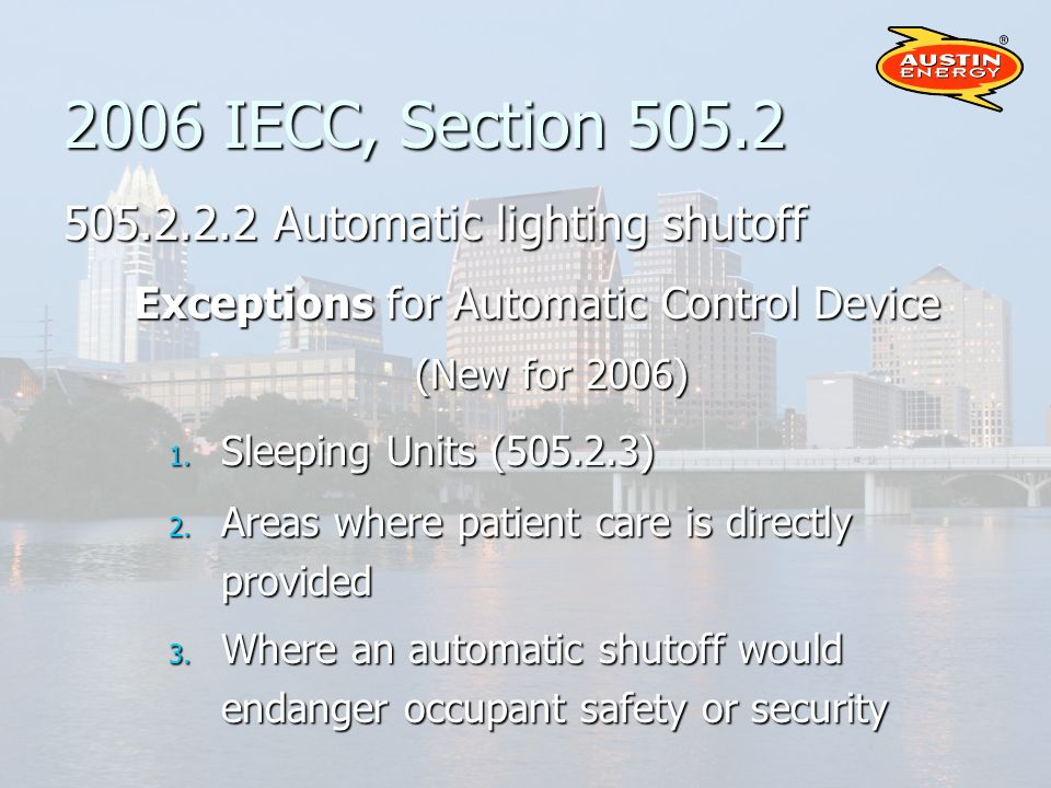 2006 IECC, Section 505.2 505.2.2.2 Automatic lighting shutoff Exceptions for Automatic Control Device (New for 2006) 1.