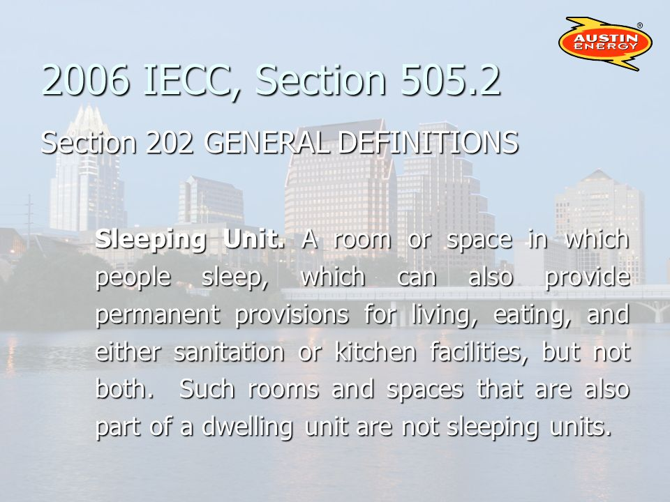 2006 IECC, Section 505.2 Section 202 GENERAL DEFINITIONS Sleeping Unit.