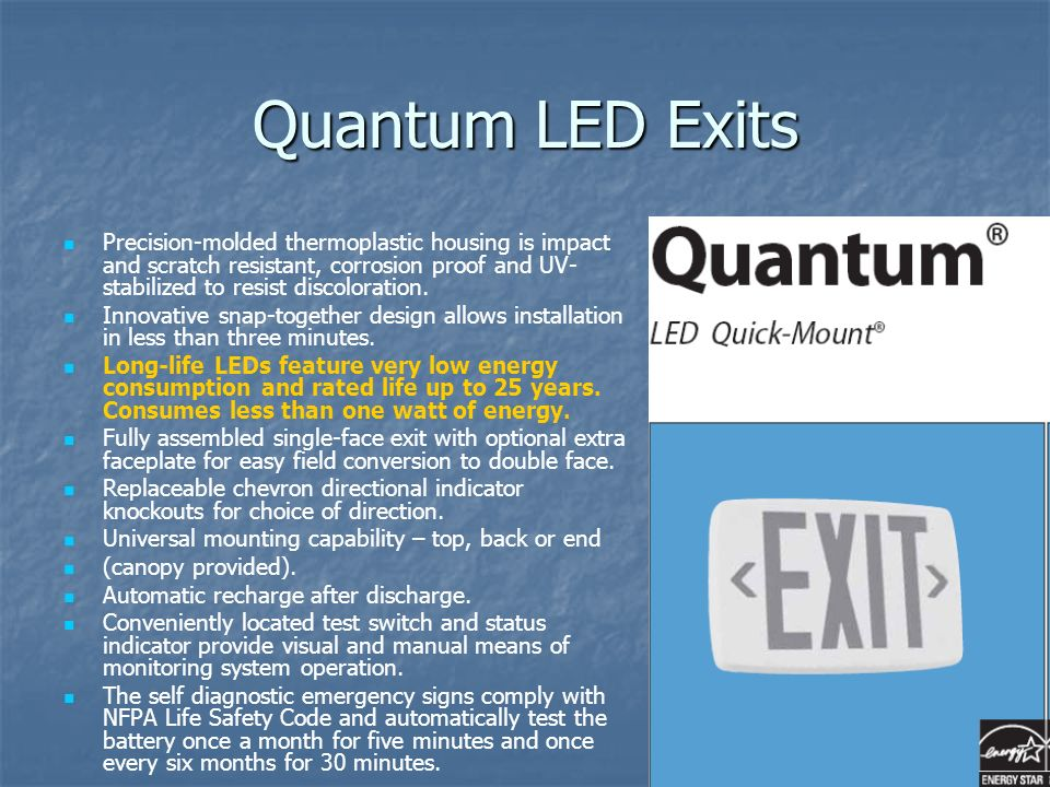 Quantum LED Exits Precision-molded thermoplastic housing is impact and scratch resistant, corrosion proof and UV- stabilized to resist discoloration.