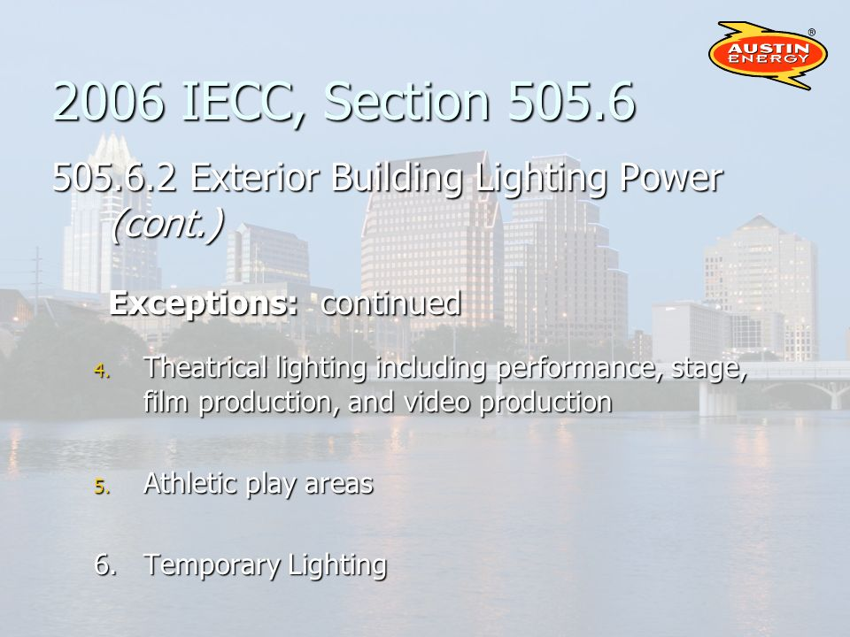 2006 IECC, Section 505.6 505.6.2 Exterior Building Lighting Power (cont.) Exceptions: continued 4.