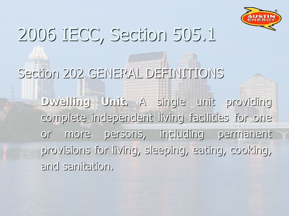 2006 IECC, Section 505.1 Section 202 GENERAL DEFINITIONS Dwelling Unit.