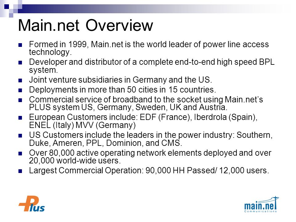 Main.net Overview Formed in 1999, Main.net is the world leader of power line access technology.
