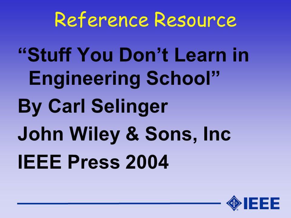 Reference Resource Stuff You Dont Learn in Engineering School By Carl Selinger John Wiley & Sons, Inc IEEE Press 2004