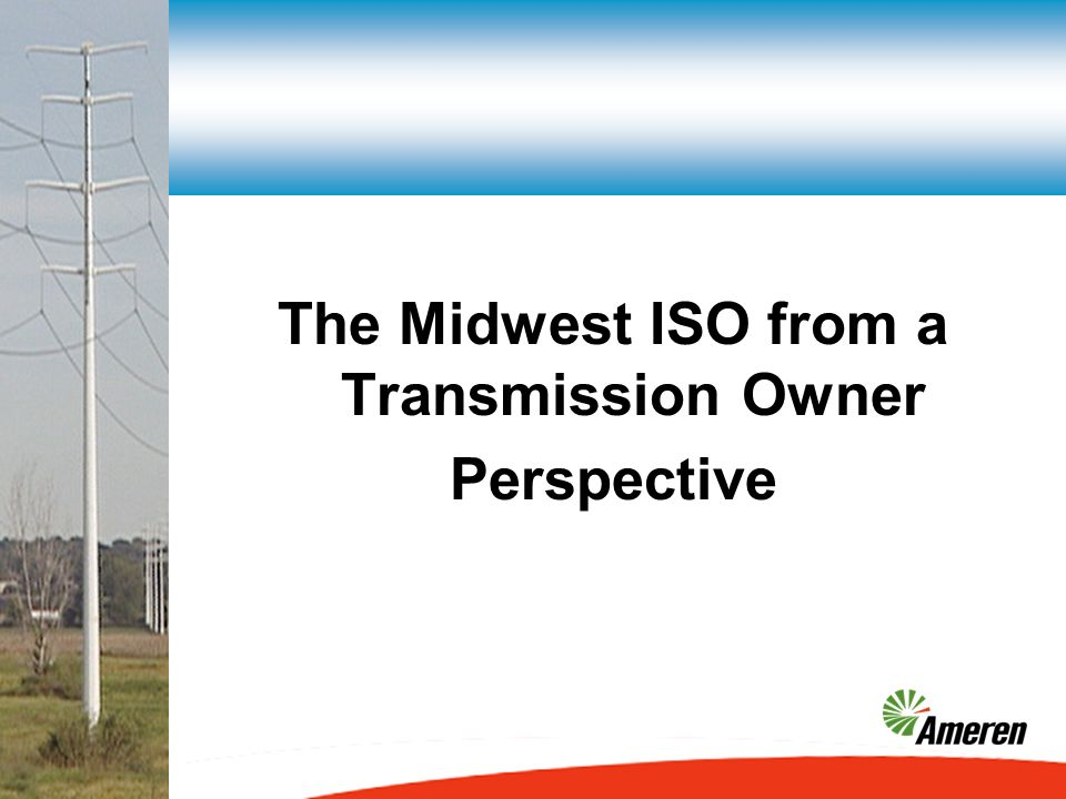 The Midwest ISO from a Transmission Owner Perspective