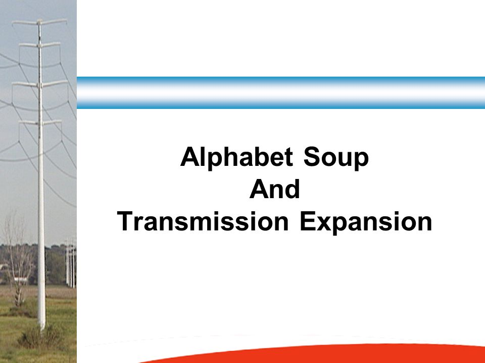 Alphabet Soup And Transmission Expansion