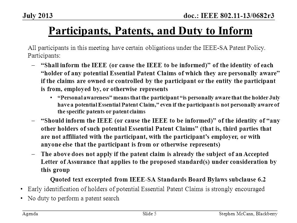 doc.: IEEE 802.11-13/0682r3 Agenda July 2013 Stephen McCann, BlackberrySlide 5 Participants, Patents, and Duty to Inform All participants in this meeting have certain obligations under the IEEE-SA Patent Policy.