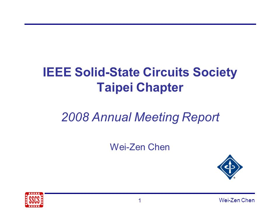 1 Wei-Zen Chen IEEE Solid-State Circuits Society Taipei Chapter 2008 Annual Meeting Report Wei-Zen Chen