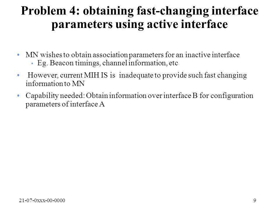 21-07-0xxx-00-00009 Problem 4: obtaining fast-changing interface parameters using active interface MN wishes to obtain association parameters for an inactive interface Eg.