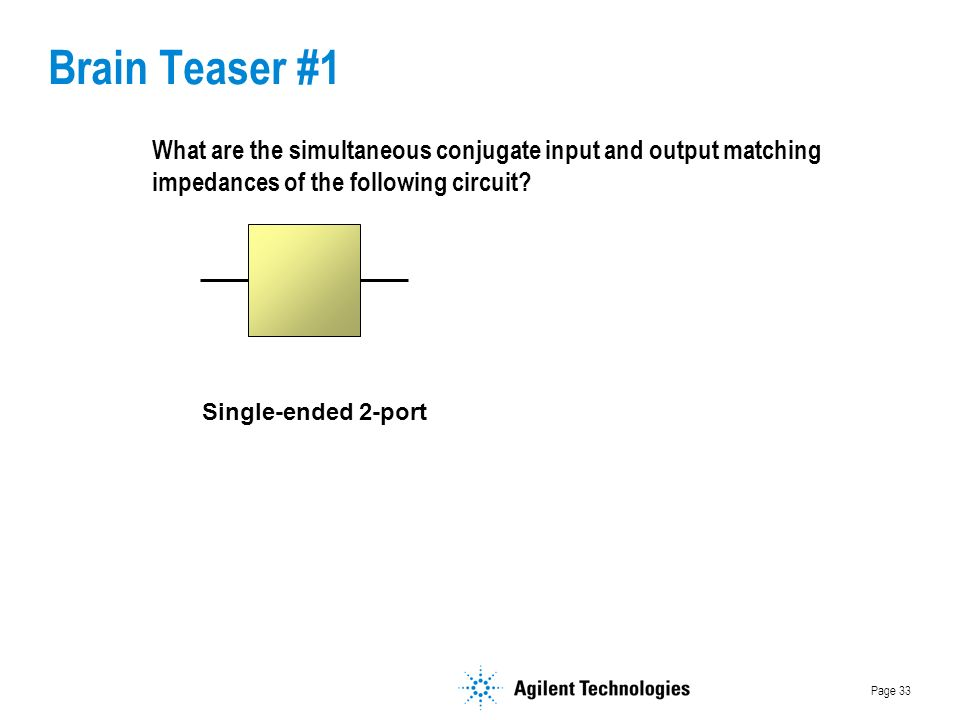 Page 33 What are the simultaneous conjugate input and output matching impedances of the following circuit.