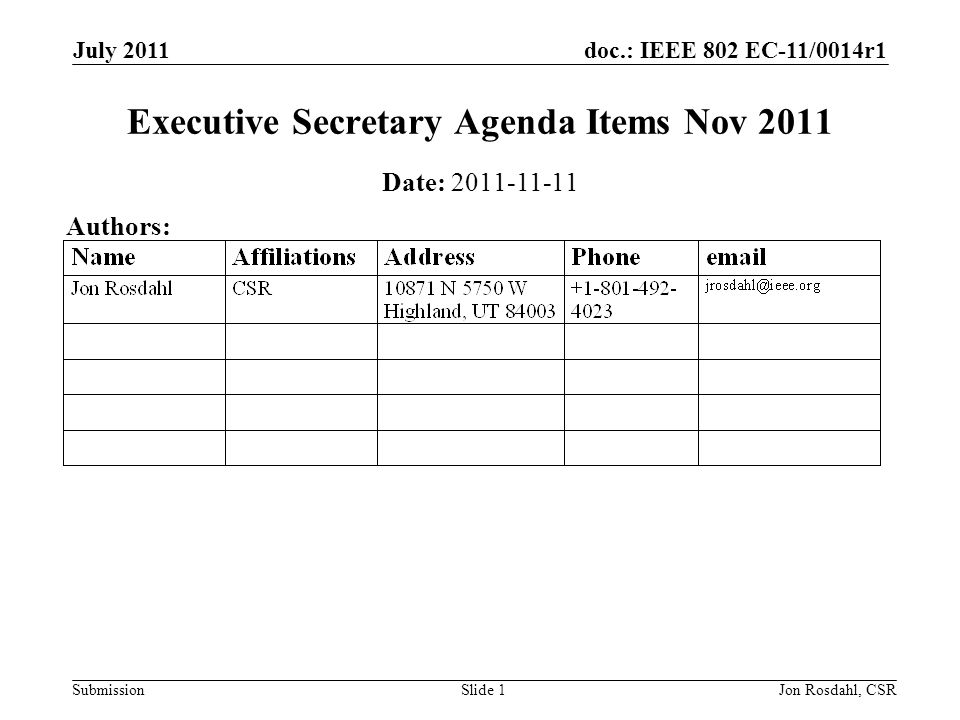 doc.: IEEE 802 EC-11/0014r1 Submission July 2011 Jon Rosdahl, CSRSlide 1 Executive Secretary Agenda Items Nov 2011 Date: Authors:
