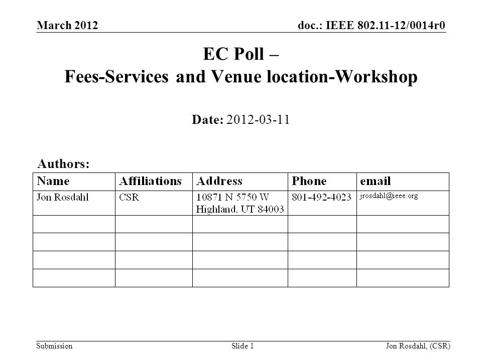 doc.: IEEE 802.11-12/0014r0 Submission March 2012 Jon Rosdahl, (CSR)Slide 1 EC Poll – Fees-Services and Venue location-Workshop Date: 2012-03-11 Authors: