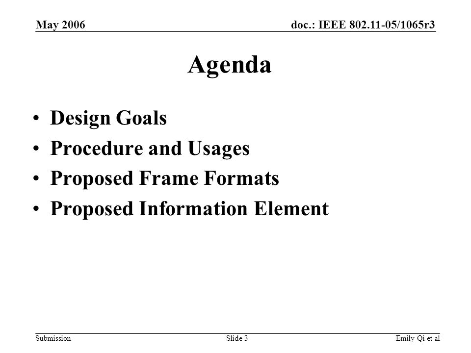 doc.: IEEE 802.11-05/1065r3 Submission May 2006 Emily Qi et alSlide 3 Agenda Design Goals Procedure and Usages Proposed Frame Formats Proposed Information Element