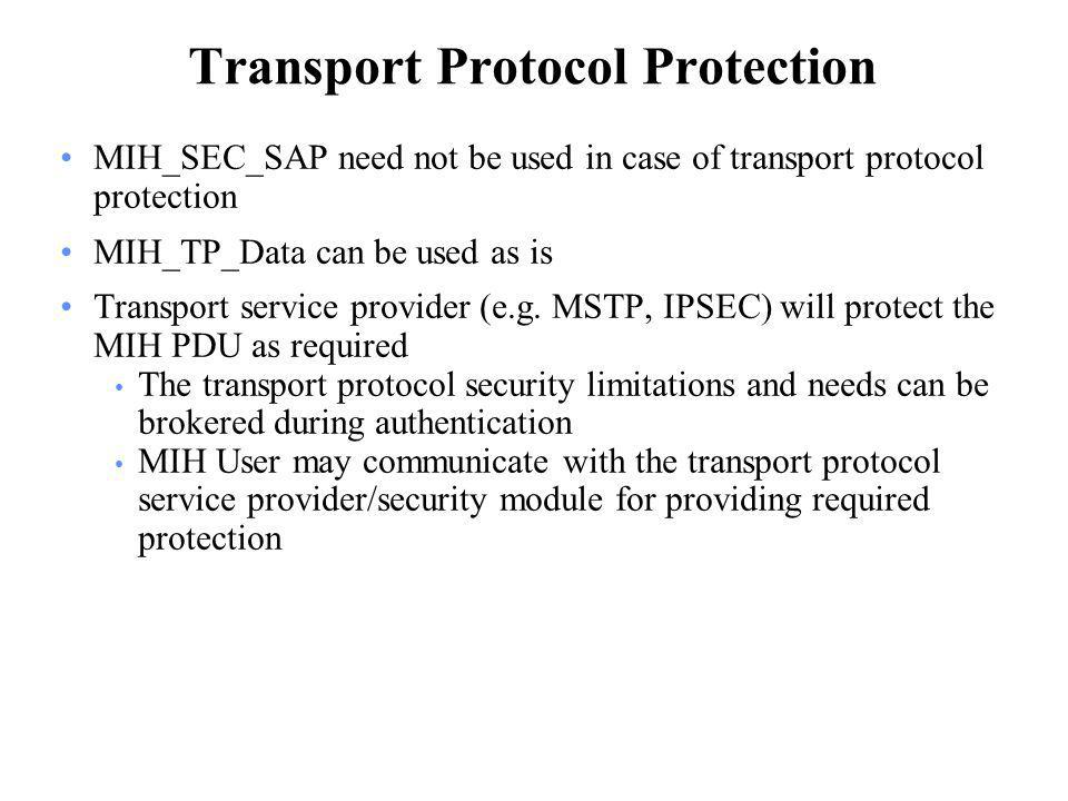 Transport Protocol Protection MIH_SEC_SAP need not be used in case of transport protocol protection MIH_TP_Data can be used as is Transport service provider (e.g.