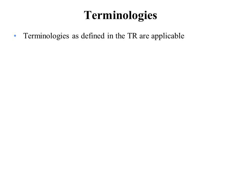 Terminologies Terminologies as defined in the TR are applicable