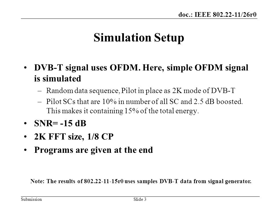 doc.: IEEE 802.22-11/26r0 SubmissionSlide 3 Simulation Setup DVB-T signal uses OFDM.