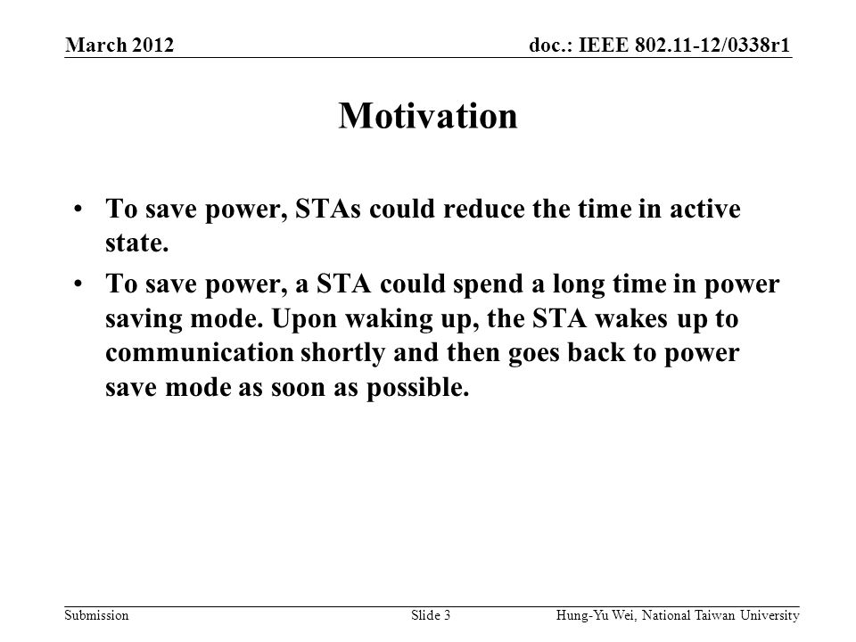 doc.: IEEE 802.11-12/0338r1 Submission Motivation To save power, STAs could reduce the time in active state.