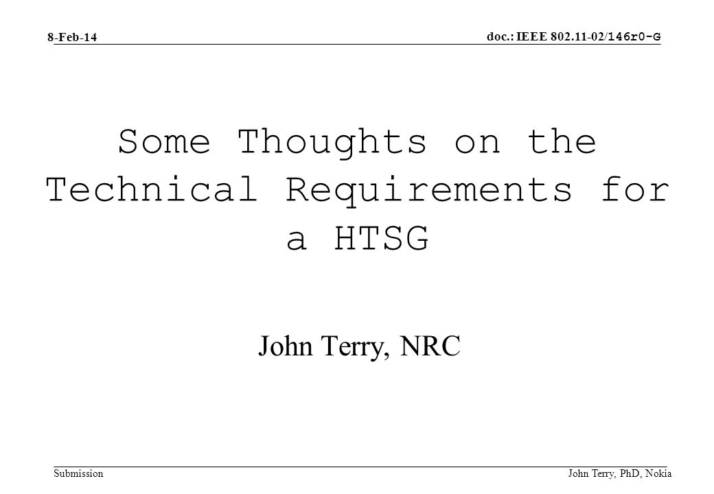 doc.: IEEE 802.11-02/ 146r0-G Submission 8-Feb-14 John Terry, PhD, Nokia Some Thoughts on the Technical Requirements for a HTSG John Terry, NRC