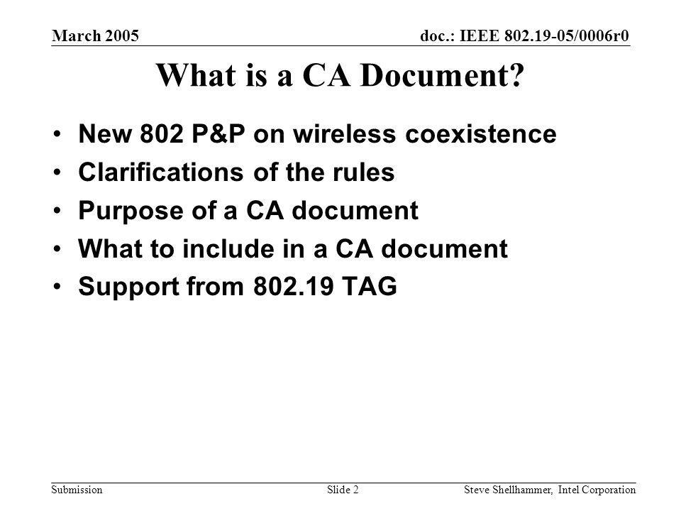 doc.: IEEE /0006r0 Submission March 2005 Steve Shellhammer, Intel CorporationSlide 2 What is a CA Document.