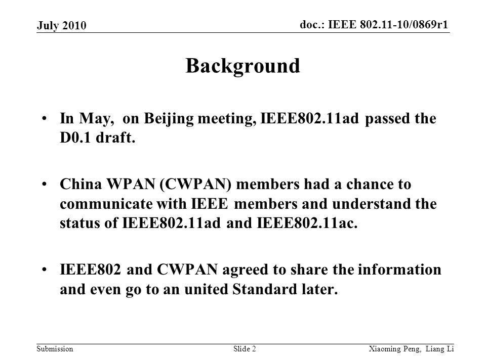 doc.: IEEE 802.11-10/0869r1 Submission July 2010 Xiaoming Peng, Liang LiSlide 2 Background In May, on Beijing meeting, IEEE802.11ad passed the D0.1 draft.