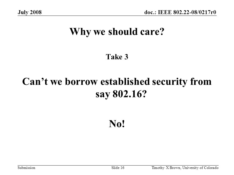doc.: IEEE 802.22-08/0217r0 Submission July 2008 Timothy X Brown, University of ColoradoSlide 16 Why we should care.