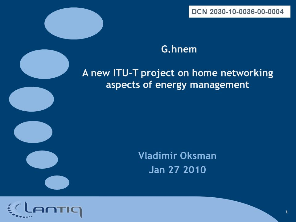 1 G.hnem A new ITU-T project on home networking aspects of energy management Vladimir Oksman Jan 27 2010 DCN 2030-10-0036-00-0004