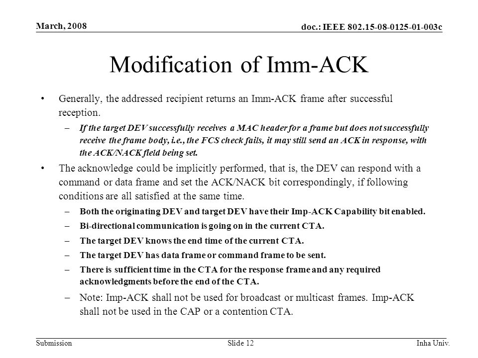 doc.: IEEE 802.15-08-0125-01-003c Submission March, 2008 Inha Univ.Slide 12 Modification of Imm-ACK Generally, the addressed recipient returns an Imm-ACK frame after successful reception.