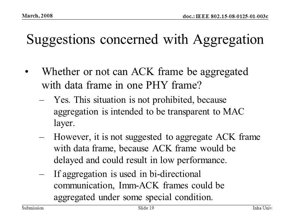 doc.: IEEE 802.15-08-0125-01-003c Submission March, 2008 Inha Univ.Slide 19 Suggestions concerned with Aggregation Whether or not can ACK frame be aggregated with data frame in one PHY frame.