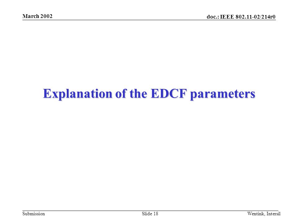 doc.: IEEE /214r0 Submission March 2002 Wentink, IntersilSlide 18 Explanation of the EDCF parameters