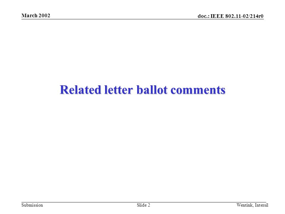 doc.: IEEE /214r0 Submission March 2002 Wentink, IntersilSlide 2 Related letter ballot comments
