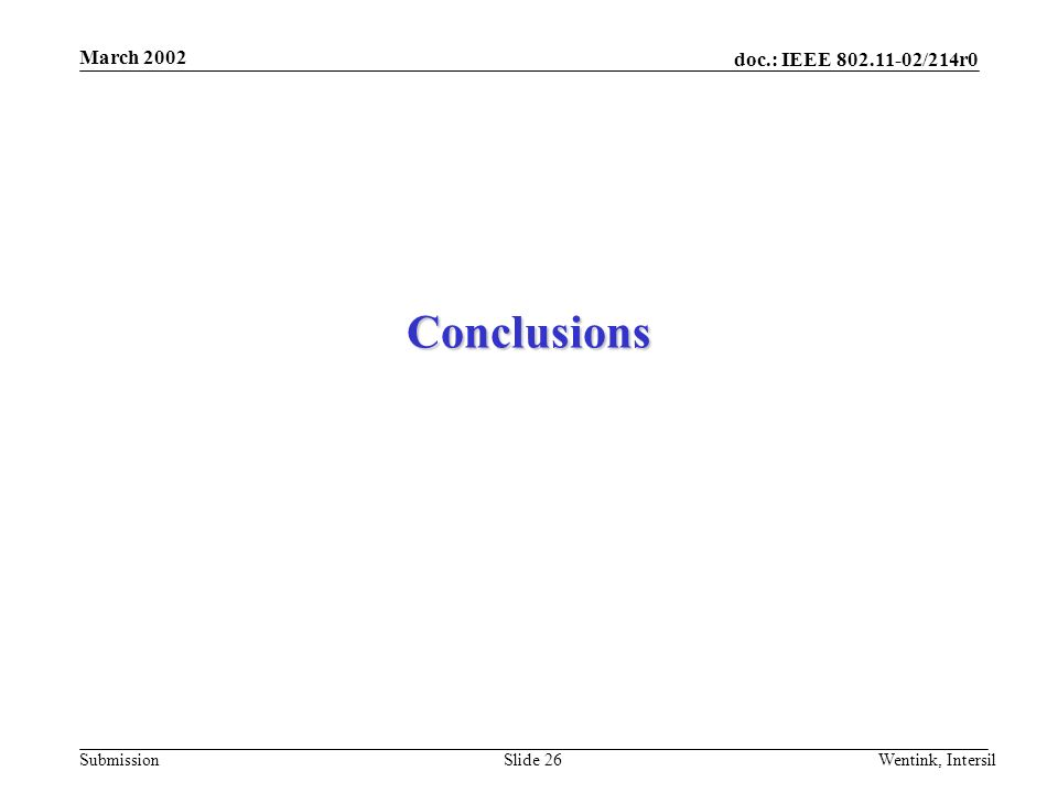 doc.: IEEE /214r0 Submission March 2002 Wentink, IntersilSlide 26 Conclusions