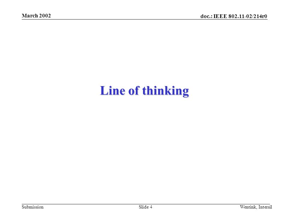doc.: IEEE /214r0 Submission March 2002 Wentink, IntersilSlide 4 Line of thinking
