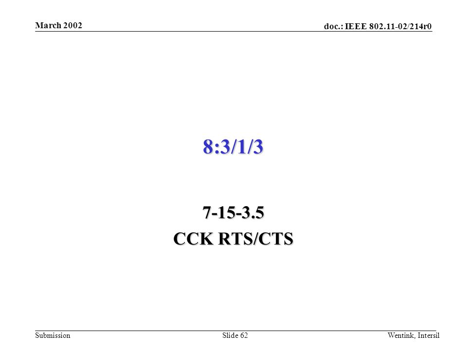 doc.: IEEE /214r0 Submission March 2002 Wentink, IntersilSlide 62 8:3/1/ CCK RTS/CTS