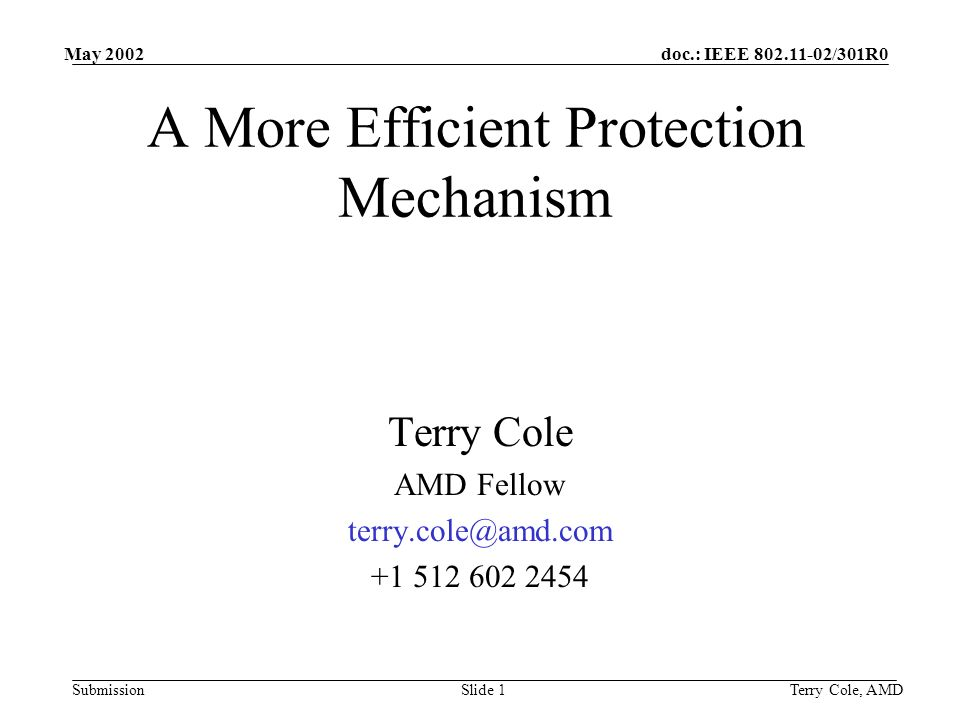 doc.: IEEE /301R0 Submission May 2002 Terry Cole, AMDSlide 1 A More Efficient Protection Mechanism Terry Cole AMD Fellow