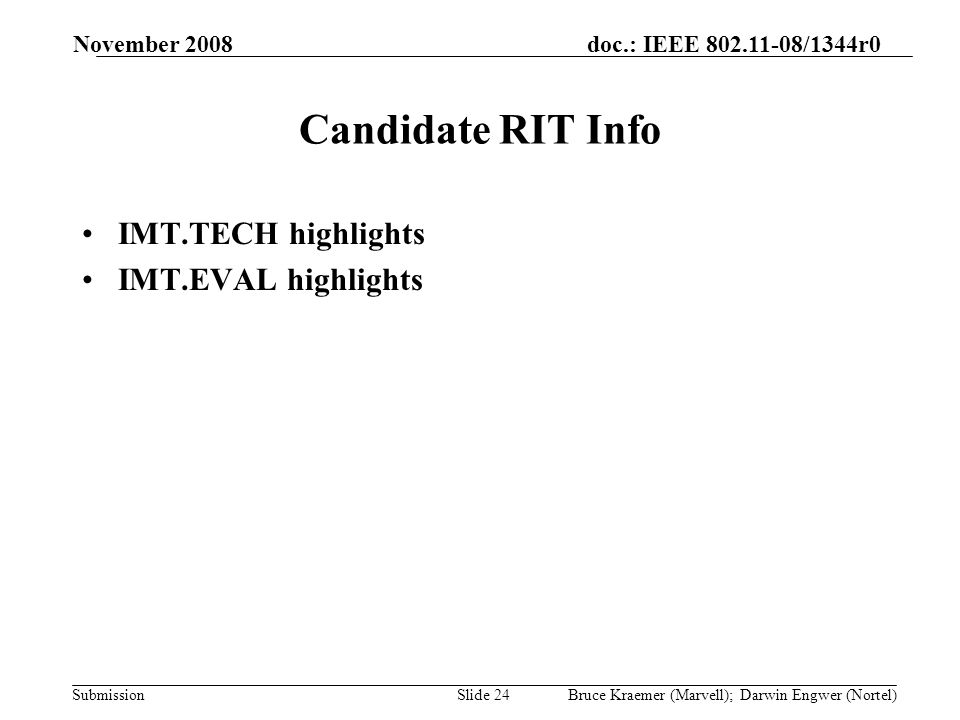 doc.: IEEE 802.11-08/1344r0 Submission November 2008 Bruce Kraemer (Marvell); Darwin Engwer (Nortel)Slide 24 Candidate RIT Info IMT.TECH highlights IMT.EVAL highlights