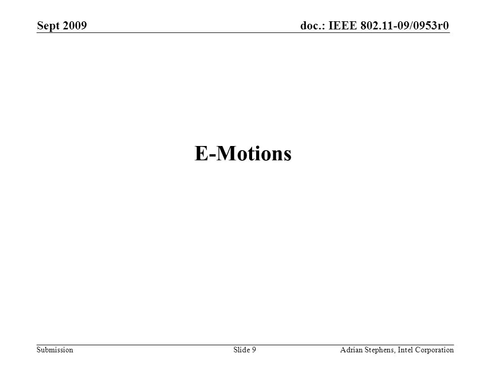 doc.: IEEE /0953r0 Submission Sept 2009 Adrian Stephens, Intel CorporationSlide 9 E-Motions