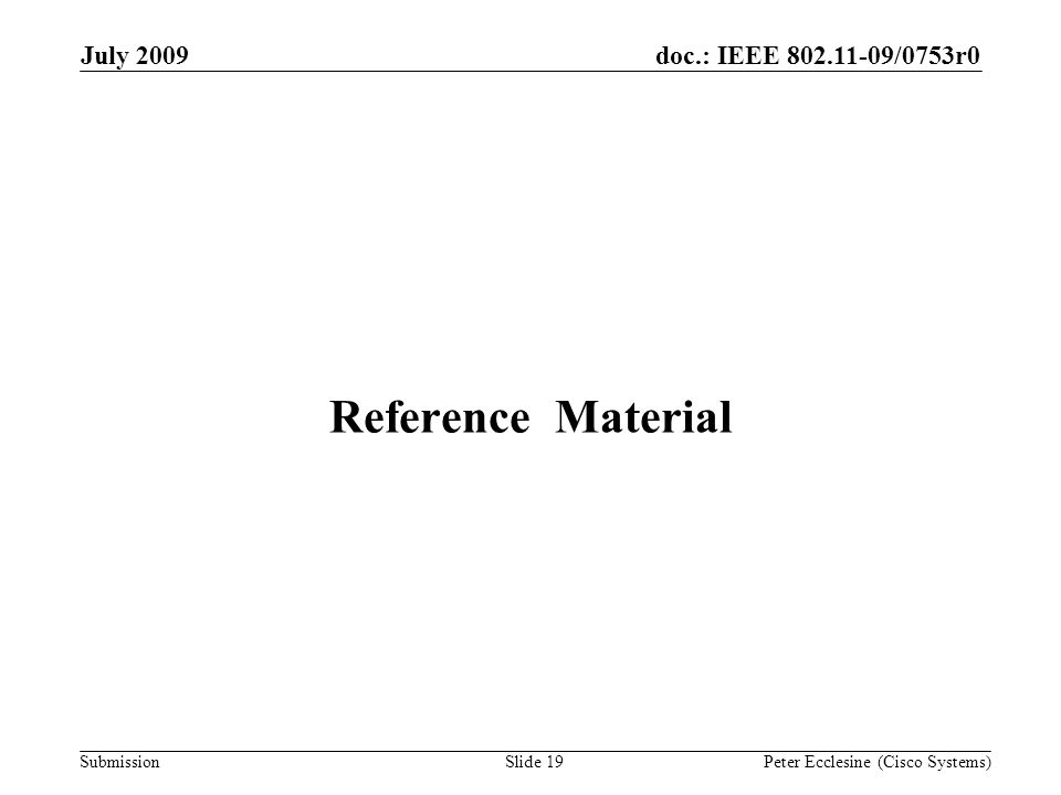 Submission doc.: IEEE 802.11-09/0753r0July 2009 Peter Ecclesine (Cisco Systems) Reference Material Slide 19