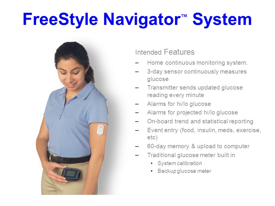 FreeStyle Navigator System Intended Features –Home continuous monitoring system.