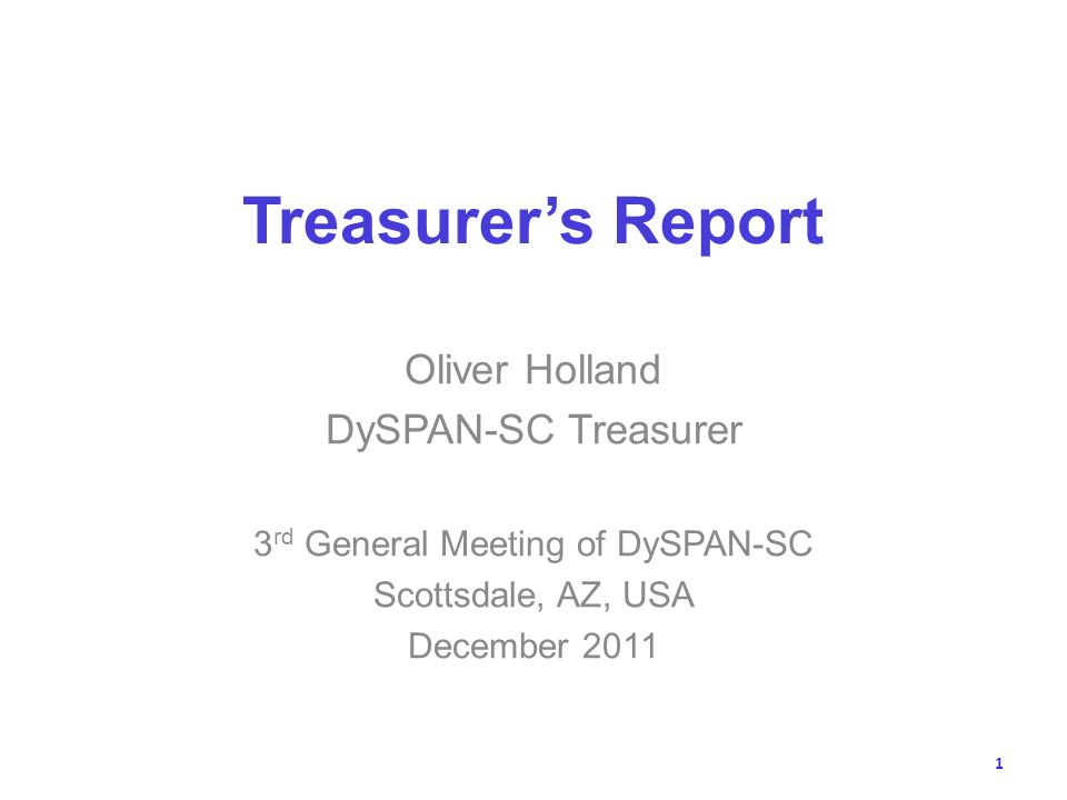 Treasurers Report Oliver Holland DySPAN-SC Treasurer 3 rd General Meeting of DySPAN-SC Scottsdale, AZ, USA December 2011 1