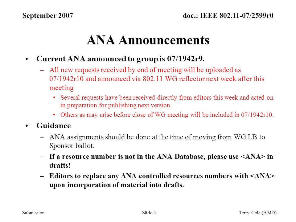 Submission doc.: IEEE 802.11-07/2599r0September 2007 Terry Cole (AMD)Slide 4 ANA Announcements Current ANA announced to group is 07/1942r9.