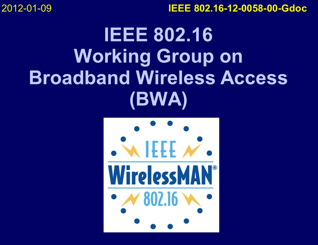 IEEE 802.16 Working Group on Broadband Wireless Access (BWA) 2012-01-09 IEEE 802.16-12-0058-00-Gdoc