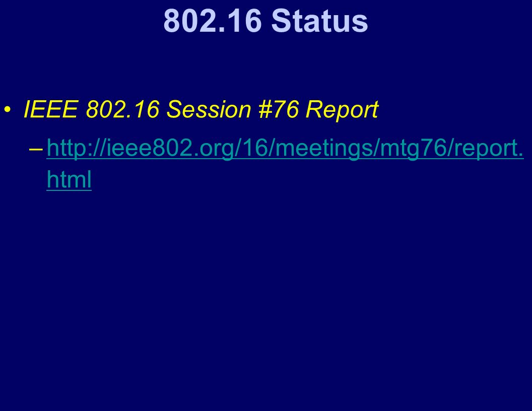 802.16 Status IEEE 802.16 Session #76 Report –http://ieee802.org/16/meetings/mtg76/report.