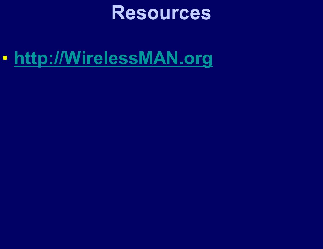 Resources http://WirelessMAN.org