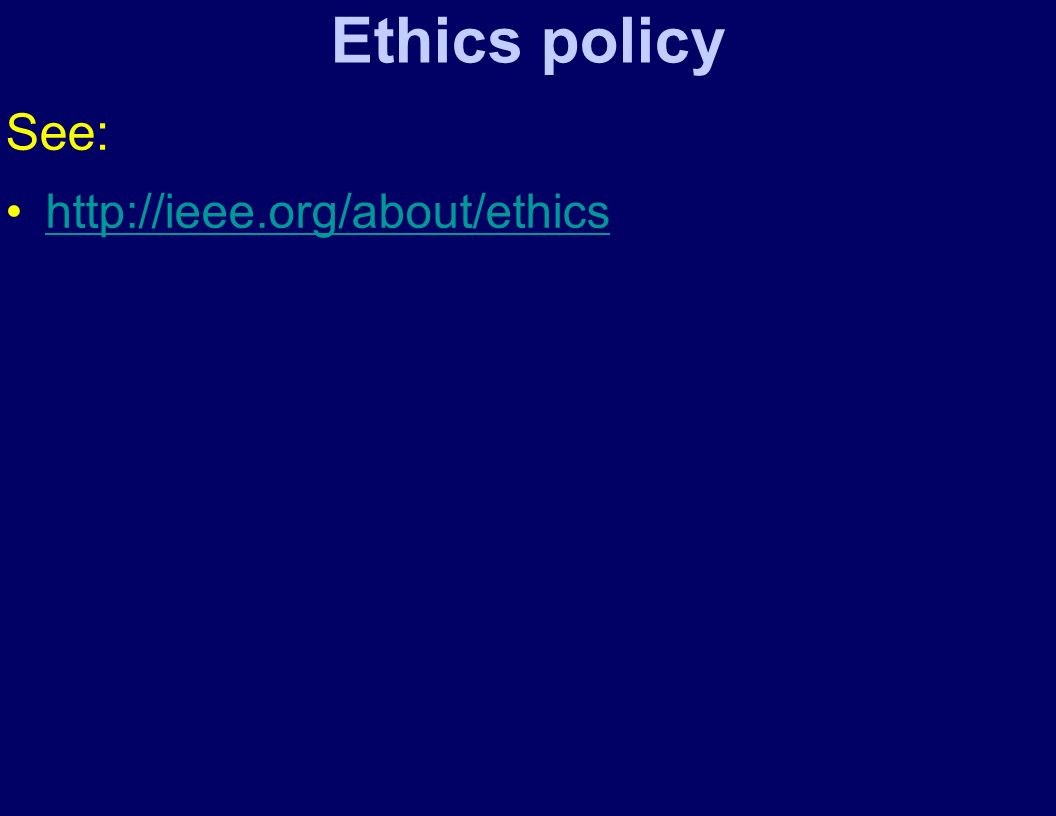 Ethics policy See: http://ieee.org/about/ethics