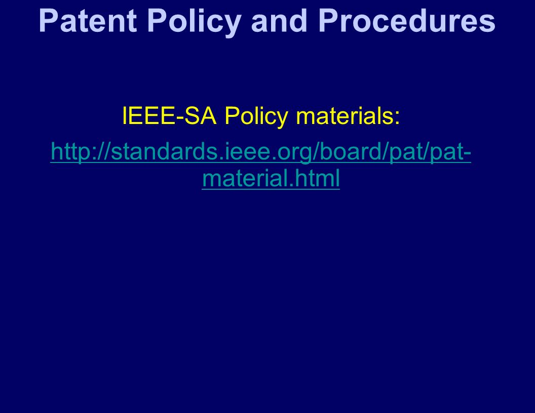 Patent Policy and Procedures IEEE-SA Policy materials: http://standards.ieee.org/board/pat/pat- material.html