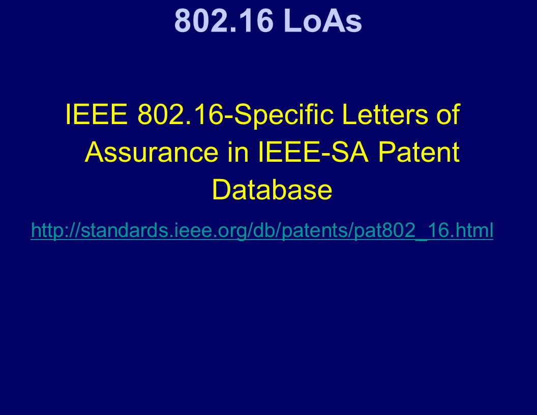 802.16 LoAs IEEE 802.16-Specific Letters of Assurance in IEEE-SA Patent Database http://standards.ieee.org/db/patents/pat802_16.html
