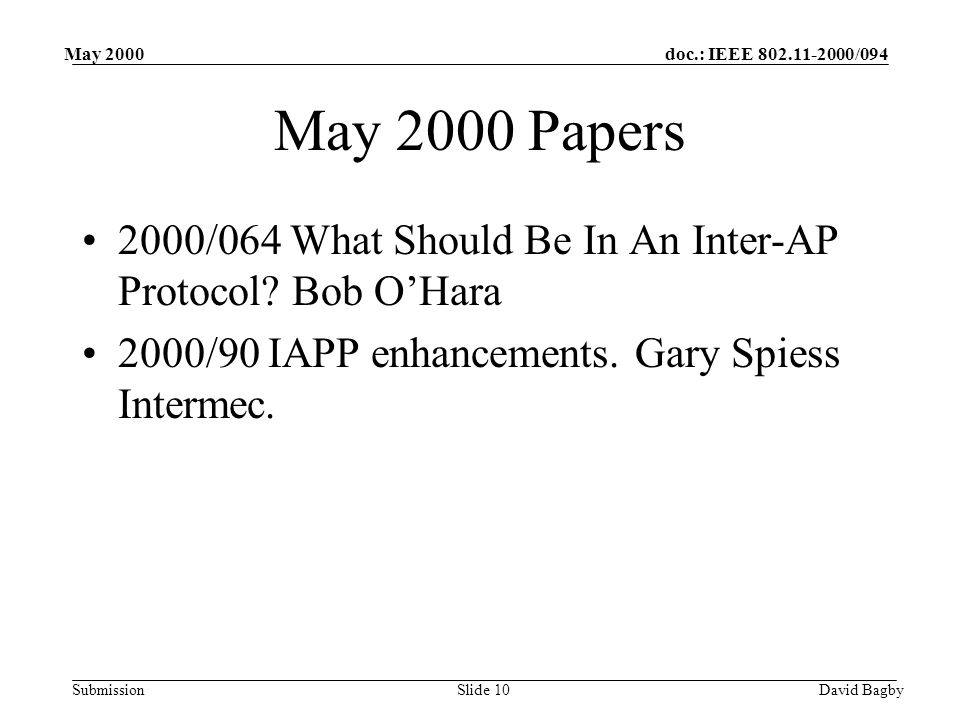 doc.: IEEE 802.11-2000/094 Submission May 2000 David BagbySlide 10 May 2000 Papers 2000/064 What Should Be In An Inter-AP Protocol.