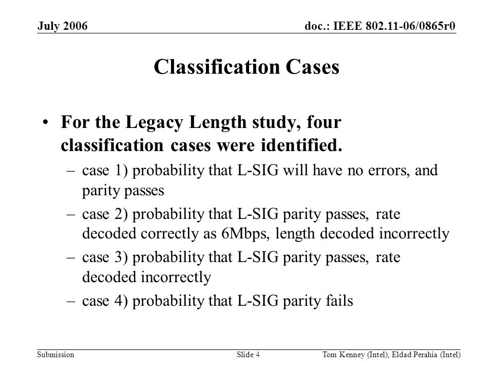 doc.: IEEE 802.11-06/0865r0 Submission July 2006 Tom Kenney (Intel), Eldad Perahia (Intel)Slide 4 Classification Cases For the Legacy Length study, four classification cases were identified.