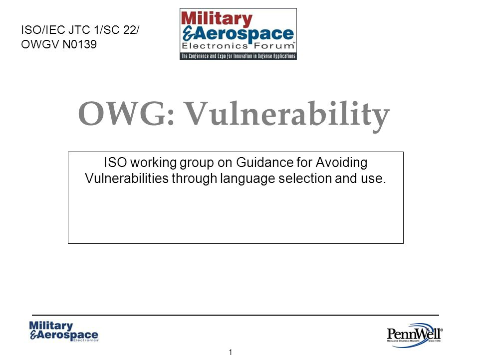 1 OWG: Vulnerability ISO working group on Guidance for Avoiding Vulnerabilities through language selection and use.